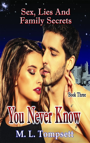 You Never Know - (Sex, Lies And Family Secrets) Book Three ebook by M.  L. Tompsett