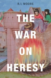 The War on Heresy ebook by R. I. Moore