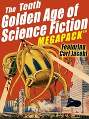 The Tenth Golden Age of Science Fiction MEGAPACK ®: Carl Jacobi ebook by Carl Jacobi,Clifford D. Simak