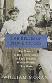 The Belles of New England - The Women of the Textile Mills and the Families Whose Wealth They Wove ebook by William Moran