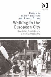 Walking in the European City - Quotidian Mobility and Urban Ethnography ebook by Dr Evrick Brown,Dr Timothy Shortell