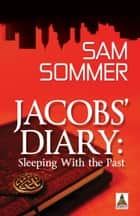 Jacobs' Diary: Sleeping with the Past ebook by Sam Sommer