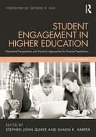 Student Engagement in Higher Education - Theoretical Perspectives and Practical Approaches for Diverse Populations ebook by Stephen John Quaye, Shaun R. Harper