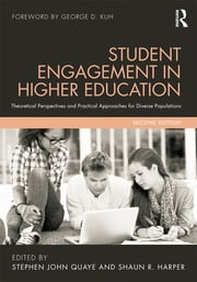 Student Engagement in Higher Education - Theoretical Perspectives and Practical Approaches for Diverse Populations ebook by Stephen John Quaye,Shaun R. Harper