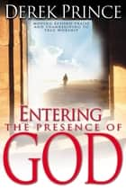 Entering The Presence Of God ebook by Derek Prince