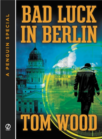 Bad Luck In Berlin - A Penguin Special from Signet ebook by Tom Wood