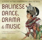 Balinese Dance, Drama & Music - A Guide to the Performing Arts of Bali ebook by Kobo.Web.Store.Products.Fields.ContributorFieldViewModel