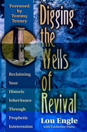 Digging the Wells of Revival ebook by Lou Engle
