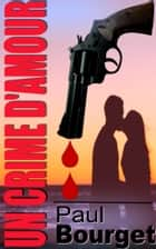 Un crime d'amour ebook by Paul Bourget