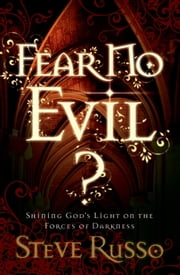 Fear No Evil? - Shining God's Light on the Forces of Darkness ebook by Steve Russo