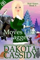 Moves Like Jagger - Paranormal Werebear Shifters Romantic Comedy ebook by Dakota Cassidy