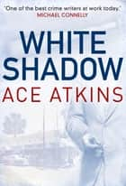 White Shadow ebook by Ace Atkins