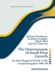 The Determinants of Small Firm Growth - An Inter-Regional Study in the United Kingdom 1986-90 ebook by Richard Barkham,Graham Gudgin,Mark Hart,Eric Hanvey