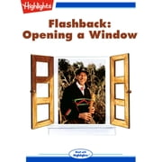 Opening a Window - Flashback audiobook by Highlights for Children