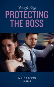 Protecting The Boss (Mills & Boon Heroes) (Wingman Security, Book 4) 電子書 by Beverly Long