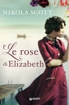 Le rose di Elizabeth ebook by Nikola Scott, Tania Spagnoli