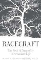 Racecraft - The Soul of Inequality in American Life ebook by Barbara J. Fields, Karen Fields