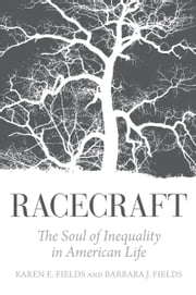 Racecraft - The Soul of Inequality in American Life ebook by Karen Fields, Barbara J. Fields