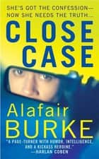 Close Case - A Samantha Kincaid Mystery ebook by Alafair Burke