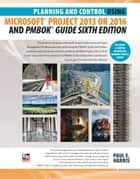 Planning and Control Using Microsoft Project 2013 or 2016 and PMBOK Guide Sixth Edition ebook by Paul E Harris