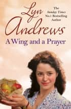 A Wing and a Prayer ebook by Lyn Andrews