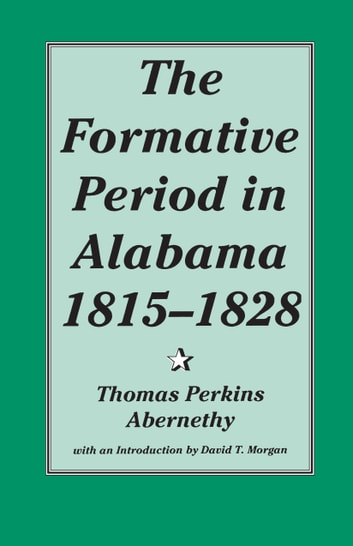 The Formative Period in Alabama, 1815-1828 ebook by Thomas Abernethy