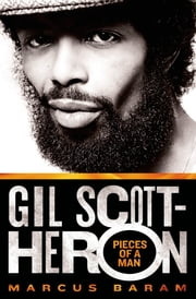 Gil Scott-Heron: Pieces of a Man ebook by Marcus Baram