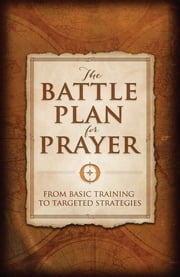 The Battle Plan for Prayer - From Basic Training to Targeted Strategies ebook by Stephen Kendrick,Alex Kendrick