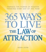 365 Ways to Live the Law of Attraction - Harness the power of positive thinking every day of the year ebook by Meera Lester