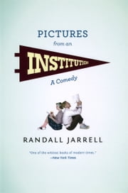 Pictures from an Institution - A Comedy ebook by Randall Jarrell