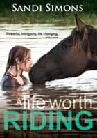 A Life Worth Riding ebook by Sandi Simons