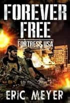 Fortress USA (Forever Free Book 9) ebook by Eric Meyer