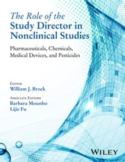 The Role of the Study Director in Nonclinical Studies - Pharmaceuticals, Chemicals, Medical Devices, and Pesticides ebook by William J. Brock,Barbara Mounho,Lijie Fu