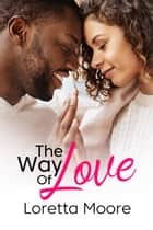 The Way Of Love ebook by Loretta Moore
