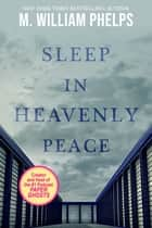 Sleep In Heavenly Peace ebook by M. William Phelps