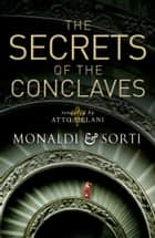 Secrets of the Conclaves ebook by Rita Monaldi, Francesco Sorti