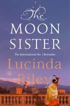 The Moon Sister ebook by Lucinda Riley