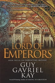 Lord of Emperors - Book Two of the Sarantine Mosaic ebook by Guy Gavriel Kay