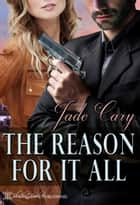 The Reason for It All ebook by Jade Cary