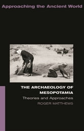 The Archaeology of Mesopotamia - Theories and Approaches ebook by Roger Matthews