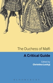 The Duchess of Malfi - A critical guide ebook by Professor Christina Luckyj