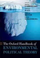 The Oxford Handbook of Environmental Political Theory ebook by Teena Gabrielson,Cheryl Hall,John M. Meyer,David Schlosberg