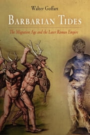 Barbarian Tides - The Migration Age and the Later Roman Empire ebook by Walter Goffart