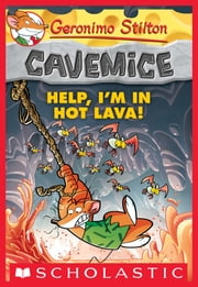 Geronimo Stilton Cavemice #3: Help, I'm in Hot Lava! ebook by Geronimo Stilton