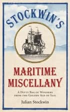 Stockwin's Maritime Miscellany - A Ditty Bag of Wonders from the Golden Age of Sail ebook by