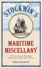 Stockwin's Maritime Miscellany - A Ditty Bag of Wonders from the Golden Age of Sail 電子書 by Julian Stockwin