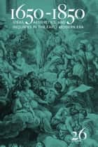 1650-1850 - Ideas, Aesthetics, and Inquiries in the Early Modern Era (Volume 26) ebook by