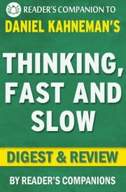 Thinking, Fast and Slow: by Daniel Kahneman | Digest & Review ebook by Reader's Companions