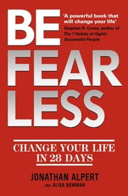 Be Fearless - Change Your Life in 28 Days ebook by Jonathan Alpert,Alison Bowman