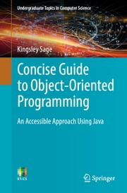Concise Guide to Object-Oriented Programming - An Accessible Approach Using Java ebook by Kingsley Sage